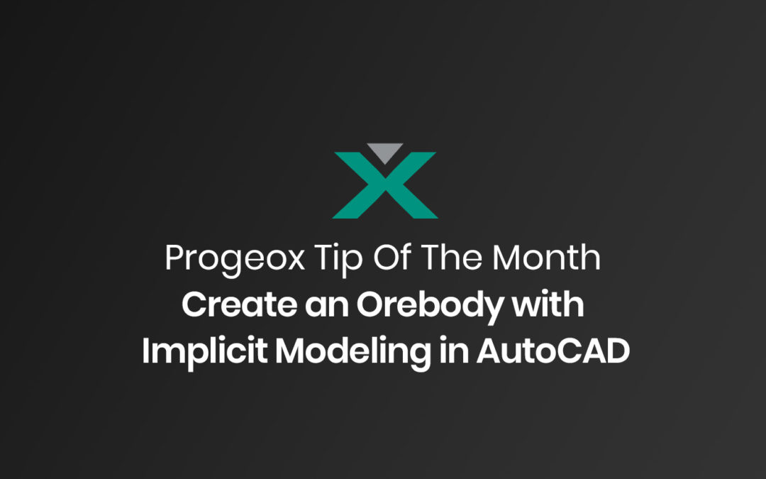 Create an Orebody with Implicit Modeling in AutoCAD | Progeox Tip of the Month