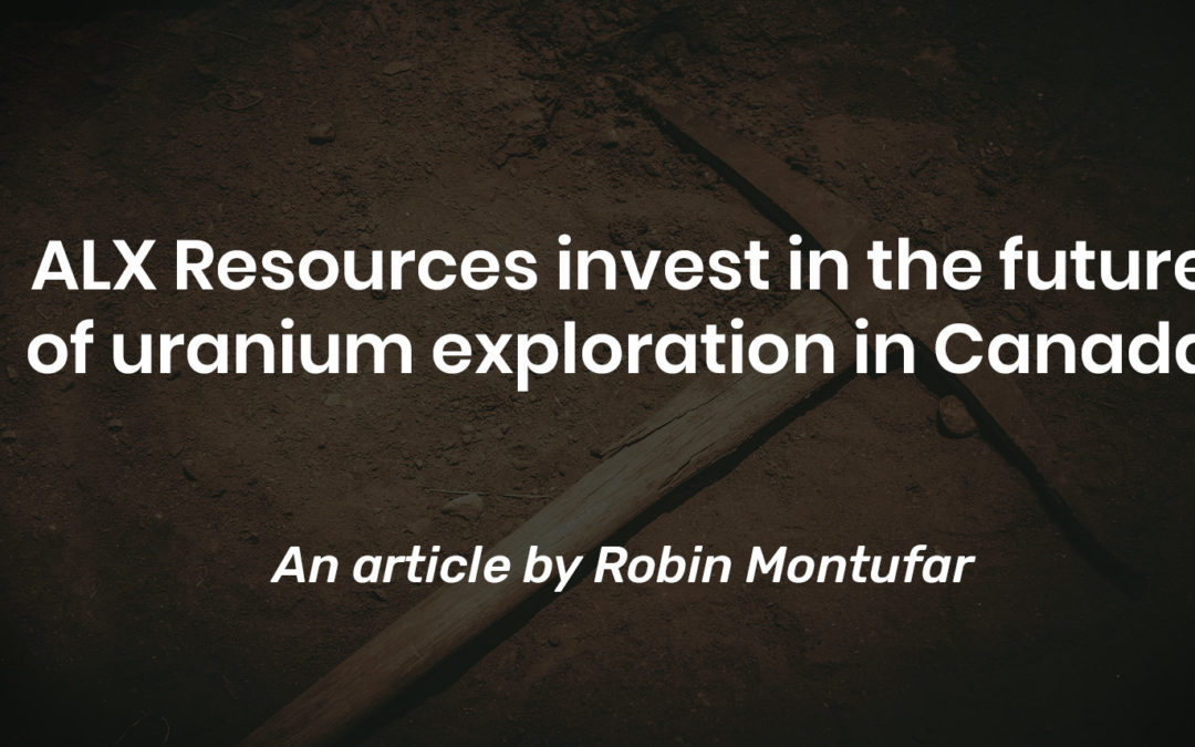 ALX Resources invest in the future of uranium exploration in Canada.